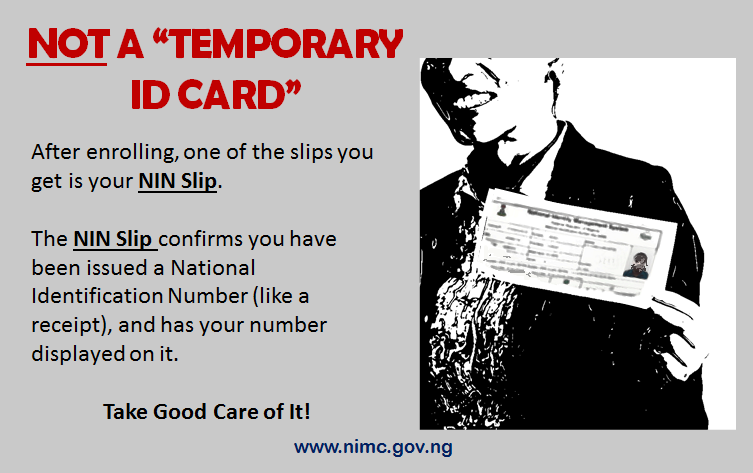 Not a 'Temporary ID Card'. After enrolling, one of the slips you get is your NIN Slip. The NIN Slip confirms you have been issued a National Identification Number (like a receipt), and has your number displayed on it. Take good care of it.