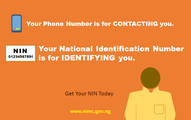 Your phone number is for contacting you. Your National Identification Number is for identifying you. Get your NIN today.
